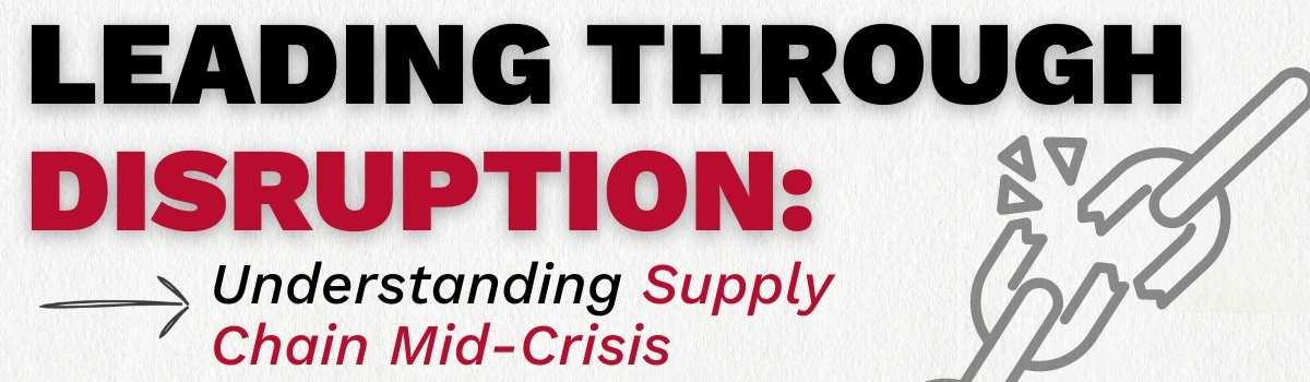 Leading Through Disruption - Understanding Supply Chain in Crisis